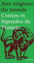 Couverture du livre « Aux origines du monde ; contes et légendes de Tunisie » de Ayadi aux éditions Flies France
