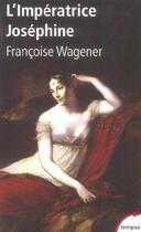 Couverture du livre « L'Imperatrice Josephine 1763-1814 » de Francoise Wagener aux éditions Perrin