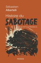 Couverture du livre « Histoire du sabotage ; de la CGT à la résistance » de Sebastien Albertelli aux éditions Perrin