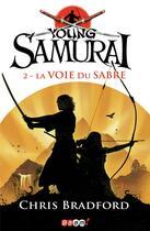 Couverture du livre « Young samurai t.2 ; la voie du sabre » de Chris Bradford aux éditions J'ai Lu