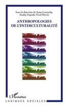 Couverture du livre « Anthropologies de l'interculturalité » de Fred Dervin et Anne Lavanchy et Anahy Gajardo aux éditions L'harmattan