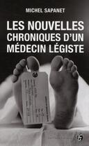 Couverture du livre « Les nouvelles chroniques d'un médecin légiste » de Michel Sapanet aux éditions Jean-claude Gawsewitch