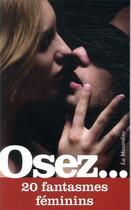 Couverture du livre « OSEZ ; 20 fantasmes féminins » de Collectif aux éditions La Musardine