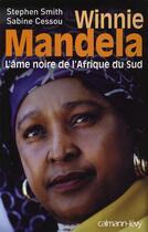Couverture du livre « Winnie Mandela ; l'âme noire de l'Afrique du Sud » de Sabine Cessou et Stephen Smith aux éditions Calmann-levy