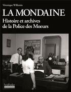 Couverture du livre « La Mondaine ; histoire et archives de la Police des Moeurs » de Veronique Willemin aux éditions Hoebeke