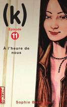 Couverture du livre « (k) t.11 ; à l'heure de nous » de Sophie Bienvenu aux éditions Courte Echelle
