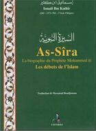 Couverture du livre « As-sîra, la biographie du prophète mohammed ; les débuts de l'islam » de Masseoud Boudjenoun et Ismail Ibn Kathir aux éditions Universel