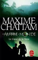 Couverture du livre « Autre-monde t.3 ; le coeur de la terre » de Maxime Chattam aux éditions Lgf