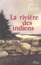 Couverture du livre « La rivière des indiens » de Jeffrey Lent aux éditions Plon