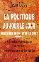 Couverture du livre « La politique au jour le jour t.3 ; novembre 2006 - février 2007 » de Jean Levy aux éditions L'harmattan