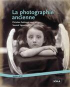 Couverture du livre « La photographie ancienne » de C Gattinoni et Y Vigouroux aux éditions Scala
