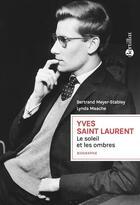Couverture du livre « Yves Saint Laurent ; le soleil et les ombres » de Bertrand Meyer-Stabley et Lynda Maache aux éditions Bartillat