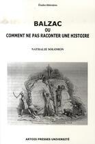 Couverture du livre « Balzac ou comment ne pas raconter une histoire » de Nathalie Solomon aux éditions Artois Presses Universite