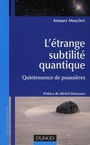 Couverture du livre « L'étrange subtilité quantique ; quintessence de poussières » de Amaury Mouchet aux éditions Dunod