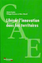 Couverture du livre « Libérer l'innovation dans les territoires » de Michel Godet et Philippe Durance et Marc Mousli aux éditions Documentation Francaise