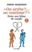 Couverture du livre « On arrête ?... on continue ? faire son bilan de couple » de Robert Neuburger aux éditions Payot