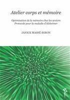 Couverture du livre « Atelier corps et mémoire ; optimisation de la mémoire chez les seniors ; protocole pour la maladie d'Alzheimer » de Janick Masse-Biron aux éditions Desiris