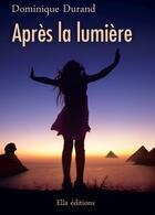 Couverture du livre « Après la lumière » de Dominique Durand aux éditions Ella Editions