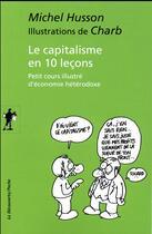 Couverture du livre « Le capitalisme en 10 leçons ; petit cours illustré d'économie hétérodoxe » de Charb et Michel Husson aux éditions La Decouverte