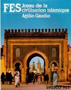 Couverture du livre « Fès : Joyau de la civilisation islamique » de Attilio Gaudio aux éditions Nel