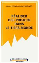 Couverture du livre « Réaliser des projets dans le tiers monde » de Gerard Verna et Hubert Drouvot aux éditions L'harmattan