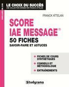 Couverture du livre « Score IAE message ; 50 fiches ; savoir-faire et astuces » de Franck Attelan aux éditions Studyrama