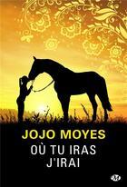 Couverture du livre « Où tu iras j'irai (édition 2030) » de Jojo Moyes aux éditions Milady
