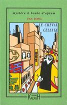Couverture du livre « Le cheval celeste ; mystere et boule d'opium » de Francois Boucher aux éditions Kailash