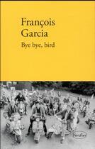 Couverture du livre « Bye bye bird » de Francois Garcia aux éditions Verdier