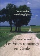 Couverture du livre « Promenades archéologiques ; les voies romaines en gaule » de Gerard Coulon aux éditions Errance