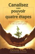 Couverture du livre « Canalisez votre pouvoir en quatre étapes ; comment guérir votre passé et créer un avenir positif » de Denise Linn aux éditions Ada