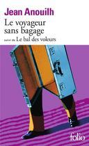 Couverture du livre « Le voyageur sans bagage ; le bal des voleurs » de Jean Anouilh aux éditions Gallimard