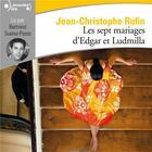Couverture du livre « Les sept mariages d'Edgar et Ludmilla » de Jean-Christophe Rufin aux éditions Gallimard Audio