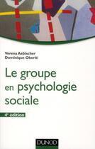 Couverture du livre « Le groupe en psychologie sociale (4e édition) » de Verena Aebischer et Dominique Oberle aux éditions Dunod