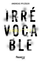 Couverture du livre « Irrévocable » de Andreas Pfluger aux éditions Fleuve Noir