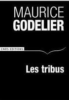 Couverture du livre « Les tribus » de Maurice Godelier aux éditions Cnrs