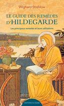 Couverture du livre « Le guide des remèdes d'Hildegarde ; les principaux remèdes et leurs utilisations » de Wighard Strehlow aux éditions Signe