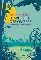 Couverture du livre « L'archipel des ombres : un voyage en Indonésie » de Bruno Philip aux éditions Des Equateurs