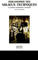 Couverture du livre « Philosophie des milieux techniques ; la matière, l'instrument, l'automate » de Jean-Claude Beaune aux éditions Champ Vallon