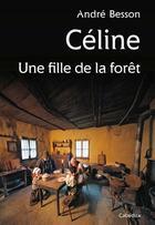 Couverture du livre « Céline, une fille de la forêt » de Andre Besson aux éditions Cabedita