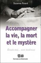 Couverture du livre « Accompagner la vie, la mort et le mystère ; écoute-moi... avec tendresse » de Suzanne Pinard aux éditions De Mortagne