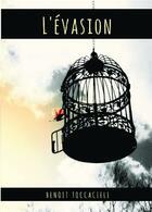 Couverture du livre « L'évasion » de Benoit Toccacieli aux éditions Bookelis