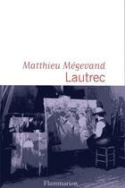 Couverture du livre « Lautrec » de Matthieu Megevand aux éditions Flammarion