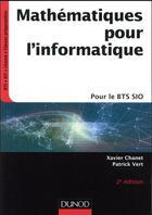 Couverture du livre « Mathématiques pour l'informatique ; pour le BTS sio (2e édition) » de Xavier Chanet aux éditions Dunod
