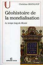 Couverture du livre « Géohistoire de la mondialisation ; le temps long du monde » de Christian Grataloup aux éditions Armand Colin