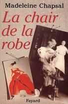 Couverture du livre « La chair de la robe » de Madeleine Chapsal aux éditions Fayard