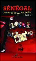 Couverture du livre « Sénégal ; arène politique en délire » de Maalik Sy aux éditions Harmattan