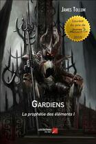 Couverture du livre « La prophétie des éléments t.1 ; gardiens » de James Tollum aux éditions Editions Du Net