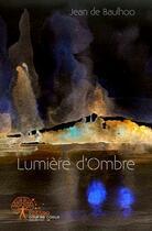 Couverture du livre « Lumiere d'ombre » de Jean De Baulhoo aux éditions Edilivre-aparis