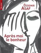 Couverture du livre « Après moi, le bonheur » de Ozdemir Asaf et Ismail Yildirim aux éditions Bleu Autour